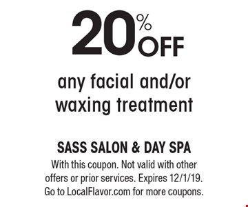 20% off any facial and/or waxing treatment. With this coupon. Not valid with other offers or prior services. Expires 12/1/19. Go to LocalFlavor.com for more coupons.