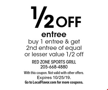 1/2 OFF entree buy 1 entree & get 2nd entree of equal or lesser value 1/2 off. With this coupon. Not valid with other offers. Expires 10/25/19. Go to LocalFlavor.com for more coupons.