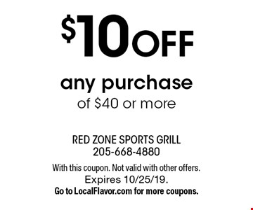 $10 OFF any purchase of $40 or more. With this coupon. Not valid with other offers. Expires 10/25/19. Go to LocalFlavor.com for more coupons.