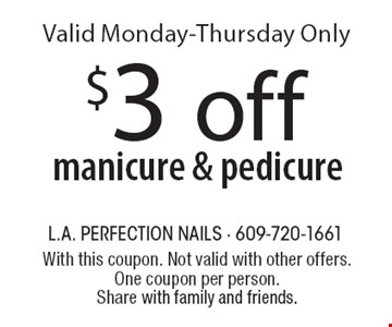 $3 off manicure & pedicure. Valid Monday-Thursday Only. With this coupon. Not valid with other offers. One coupon per person. Share with family and friends.