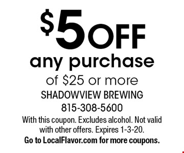 $5 OFF any purchase of $25 or more. With this coupon. Excludes alcohol. Not valid with other offers. Expires 1-3-20.Go to LocalFlavor.com for more coupons.