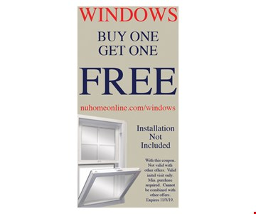 Windows, buy one get one free. With this coupon. Not valid with other offers. Valid initial visit only. Min. purchase required. Cannot be combined with other offers.