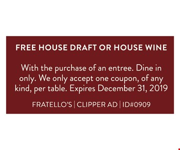 Free house draft or house wine. With the purchase of an entree. Dine in only. We only accept one coupon, of any kind, per table. Expires 12-31-2019.