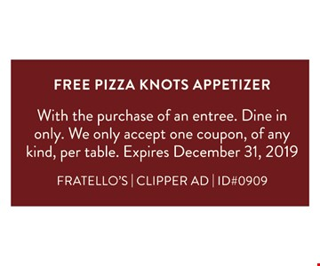Free pizza knots appetizer. With the purchase of an entree. Dine in only. We only accept one coupon, of any kind, per table. Expires 12-31-2019.