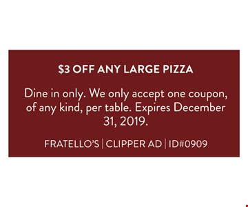 $3 off any large pizza. With the purchase of an entree. Dine in only. We only accept one coupon, of any kind, per table. Expires 12-31-2019.