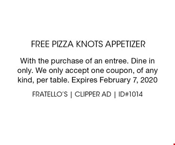 free pizza knots appetizer. With the purchase of an entree. Dine inonly. We only accept one coupon, of anykind, per table. Expires February 7, 2020