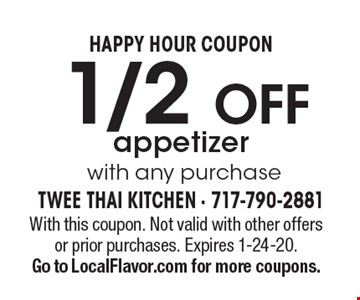 HAPPY HOUR COUPON. 1/2 off appetizer with any purchase. With this coupon. Not valid with other offers or prior purchases. Expires 1-24-20. Go to LocalFlavor.com for more coupons.