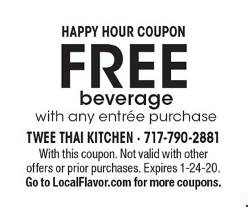 HAPPY HOUR COUPON. Free beverage with any entree purchase. With this coupon. Not valid with other offers or prior purchases. Expires 1-24-20. Go to LocalFlavor.com for more coupons.