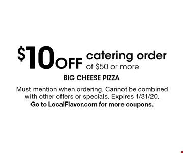 $10 Off catering order of $50 or more. Must mention when ordering. Cannot be combined with other offers or specials. Expires 1/31/20. Go to LocalFlavor.com for more coupons.
