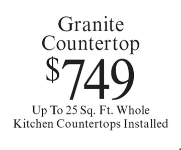 $749 Granite Countertop Up To 25 Sq. Ft. Whole Kitchen Countertops Installed. Offer expires 11-8-19.