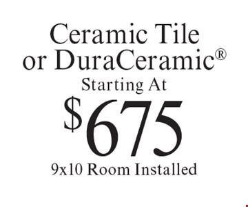 Starting At $675 Ceramic Tile or DuraCeramic 9x10 Room Installed. Offer expires 11-8-19.