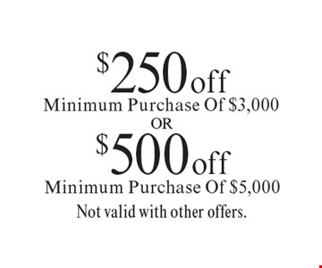 $250 off Minimum Purchase Of $3,000. $500 off Minimum Purchase Of $5,000. . Not valid with other offers.. Offer expires 11-8-19.