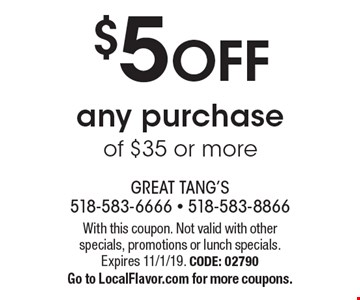 $5 OFF any purchase of $35 or more. With this coupon. Not valid with other specials, promotions or lunch specials. Expires 11/1/19. CODE: 02790. Go to LocalFlavor.com for more coupons.