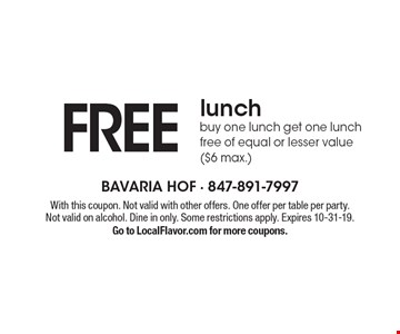 Free lunch. Buy one lunch get one lunch free of equal or lesser value($6 max.). With this coupon. Not valid with other offers. One offer per table per party. Not valid on alcohol. Dine in only. Some restrictions apply. Expires 10-31-19. Go to LocalFlavor.com for more coupons.