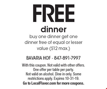Free dinner. Buy one dinner get one dinner free of equal or lesser value ($12 max.). With this coupon. Not valid with other offers. One offer per table per party. Not valid on alcohol. Dine in only. Some restrictions apply. Expires 10-31-19. Go to LocalFlavor.com for more coupons.