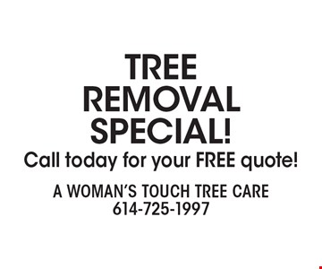 TREE REMOVAL SPECIAL! Call today for your FREE quote!