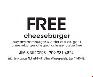 FREE cheese burger buy any hamburger & order of fries, get 1 cheeseburger of equal or lesser value free. With this coupon. Not valid with other offers/specials. Exp. 11-15-19.