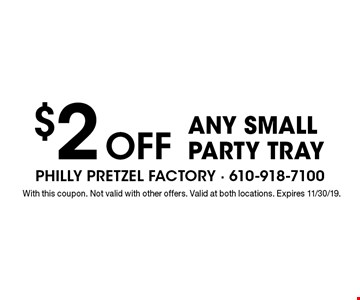 $2 OFF any small party tray. With this coupon. Not valid with other offers. Valid at both locations. Expires 11/30/19.