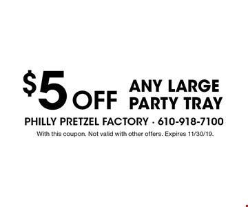 $5 OFF any large party tray. With this coupon. Not valid with other offers. Expires 11/30/19.
