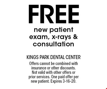 Free new patient exam, x-rays & consultation. Offers cannot be combined with insurance or other discounts. Not valid with other offers or prior services. One paid offer per new patient. Expires 3-16-20.