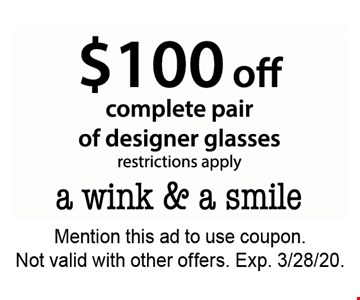$100 off complete pair of designer glasses. Mention this ad to use coupon. Not valid with other offers. Expires 3/28/20