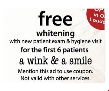 Free whitening with new patient exam and hygiene visit for the first 6 patients. Mention this ad to use coupon. Not valid with other services. Expires 3/28/20