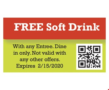Free soft drink. With any entree. Dine in only. Not valid with any other offers. Expires 02/15/20