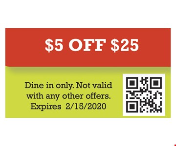 $5 off $25. Dine in only. Not valid with any other offers. Expires 02/15/20