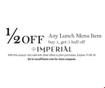 1/2 OFF Any Lunch Menu Item. Buy 1, get 1 half off. With this coupon. Not valid with other offers or prior purchases. Expires 11-29-19. Go to LocalFlavor.com for more coupons.