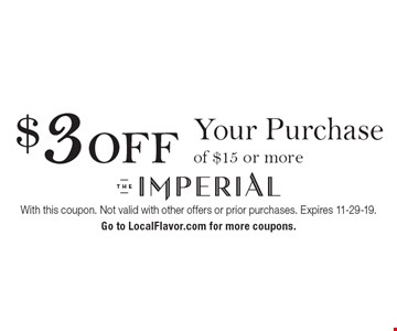 $3 OFF Your Purchase of $15 or more. With this coupon. Not valid with other offers or prior purchases. Expires 11-29-19. Go to LocalFlavor.com for more coupons.