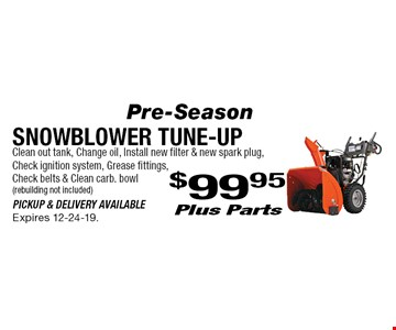 Snowblower Tune-Up $99.95 plus Parts. Clean out tank, Change oil, install new filter & new spark plug, check ignition system, grease fittings, check belts & clean carb. bowl (rebuilding not included). Pickup & delivery available. Expires 12-24-19.