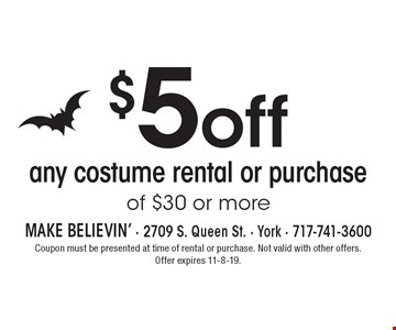 $5 off any costume rental or purchase of $30 or more. Coupon must be presented at time of rental or purchase. Not valid with other offers. Offer expires 11-8-19.