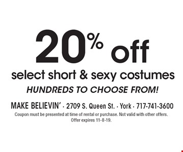 20% off select short & sexy costumes. HUNDREDS TO CHOOSE FROM! Coupon must be presented at time of rental or purchase. Not valid with other offers. Offer expires 11-8-19.