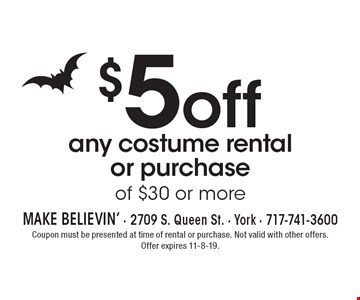 $5off any costume rental or purchase of $30 or more. Coupon must be presented at time of rental or purchase. Not valid with other offers. Offer expires 11-8-19.