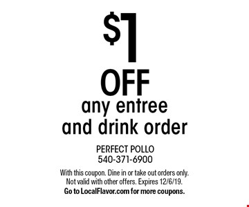 $1 off any entree and drink order. With this coupon. Dine in or take out orders only. Not valid with other offers. Expires 12/6/19. Go to LocalFlavor.com for more coupons.