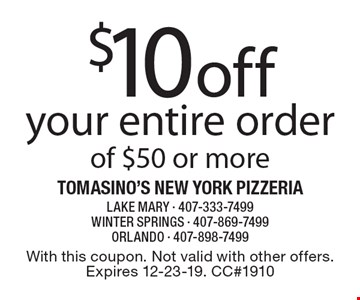 $10 off your entire order of $50 or more. With this coupon. Not valid with other offers. Expires 12-23-19. CC#1910