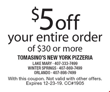 $5 off your entire order of $30 or more. With this coupon. Not valid with other offers. Expires 12-23-19. CC#1905