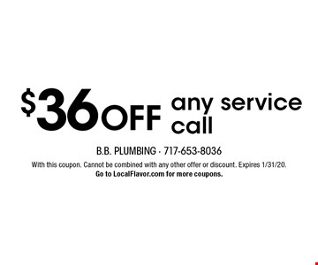 $36 off any service call. With this coupon. Cannot be combined with any other offer or discount. Expires 1/31/20. Go to LocalFlavor.com for more coupons.