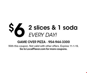 $6 2 slices & 1 soda every day! With this coupon. Not valid with other offers. Expires 11-1-19. Go to LocalFlavor.com for more coupons.