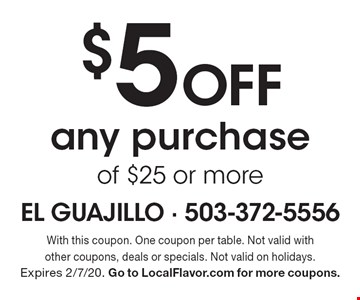 $5 Off any purchase of $25 or more. With this coupon. One coupon per table. Not valid with other coupons, deals or specials. Not valid on holidays. Expires 2/7/20. Go to LocalFlavor.com for more coupons.