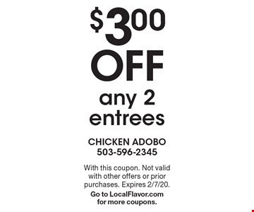 $3.00 Off any 2 entrees. With this coupon. Not valid with other offers or prior purchases. Expires 2/7/20. Go to LocalFlavor.com for more coupons.