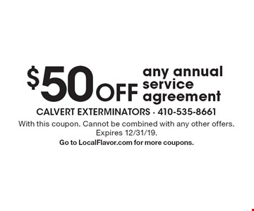 $50 Off any annual service agreement. With this coupon. Cannot be combined with any other offers. Expires 12/31/19. Go to LocalFlavor.com for more coupons.