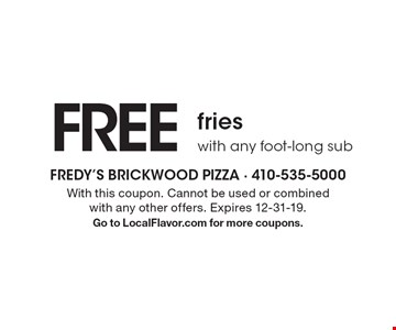 Free fries with any foot-long sub. With this coupon. Cannot be used or combined with any other offers. Expires 12-31-19. Go to LocalFlavor.com for more coupons.