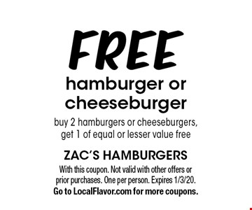 Free hamburger or cheeseburger. Buy 2 hamburgers or cheeseburgers, get 1 of equal or lesser value free. With this coupon. Not valid with other offers or prior purchases. One per person. Expires 1/3/20. Go to LocalFlavor.com for more coupons.
