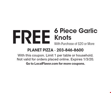 FREE 6 Piece Garlic KnotsWith Purchase of $20 or More . With this coupon. Limit 1 per table or household.Not valid for orders placed online. Expires 1/3/20.Go to LocalFlavor.com for more coupons.