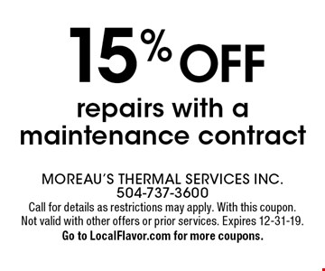 15% off repairs with a maintenance contract. Call for details as restrictions may apply. With this coupon. Not valid with other offers or prior services. Expires 12-31-19. Go to LocalFlavor.com for more coupons.