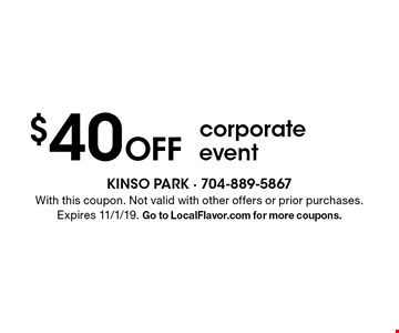 $40 off corporate event. With this coupon. Not valid with other offers or prior purchases. Expires 11/1/19. Go to LocalFlavor.com for more coupons.