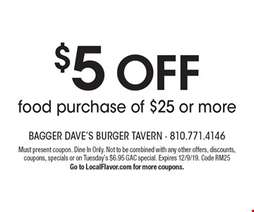 $5 off food purchase of $25 or more. Must present coupon. Dine In Only. Not to be combined with any other offers, discounts, coupons, specials or on Tuesday's $6.95 GAC special. Expires 12/9/19. Code RM25. Go to LocalFlavor.com for more coupons.