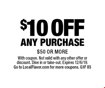 $10 OFF any purchase $50 or more. With coupon. Not valid with any other offer or discount. Dine in or take-out. Expires 12/6/19. Go to LocalFlavor.com for more coupons. G1F 85