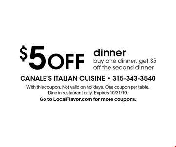 $5 off dinner. Buy one dinner, get $5 off the second dinner. With this coupon. Not valid on holidays. One coupon per table. Dine in restaurant only. Expires 10/31/19. Go to LocalFlavor.com for more coupons.